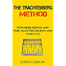 THE TRACHTENBERG METHOD: WITH MORE MENTAL AND VEDIC MATH TIPS, SECRETS, AND SHORTCUTS