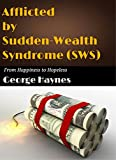 Afflicted By SWS (Sudden-Wealth Syndrome): Lessons on How to Blow a Fortune