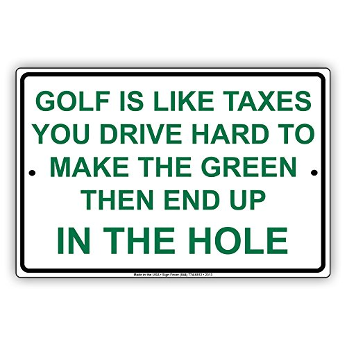 """Golf Is Like Taxes You Drive Hard To Make The Green Then End Up In The Hole Hilarious Epic Funny Novelty Caution Alert Notice Aluminum Note Metal 8""""x12"""" Sign Plate"""