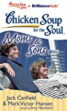 chicken soup for the soul boys - Chicken Soup for the Soul: Moms & Sons - 38 Stories about Raising Wonderful Men, Special Moments, Love Through the Generations, and Through the Eyes of a Child