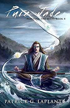 Pure Jade: Book 4 of Painting the Mists by [Laplante, Patrick]
