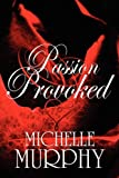 Passion Provoked, Michelle Murphy, 1448950864