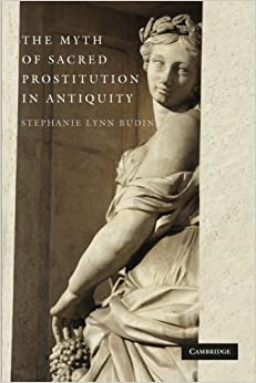 Book The Myth of Sacred Prostitution in Antiquity 1st edition by Budin, Stephanie Lynn (2009)