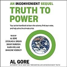 An Inconvenient Sequel: Truth to Power | Livre audio Auteur(s) : Al Gore Narrateur(s) : Al Gore, Shailene Woodley, Sterling K. Brown, Danny Burstein, Marin Ireland