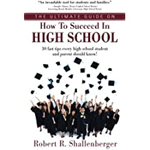 The Ultimate Guide on How to Succeed in High School: 30 Fast Tips Every High School and Their Parents Should Know