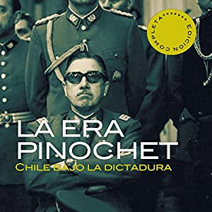 La era Pinochet [The Pinochet Era] Audiobook