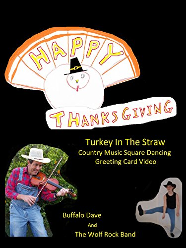 Happy Thanksgiving - Turkey In The Straw Country Music Square Dancing Greeting Card Video - Buffalo Dave And The Wolf Rock Band