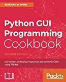 Python GUI Programming Cookbook - Second Edition: Use recipes to develop responsive and powerful GUIs using Tkinter