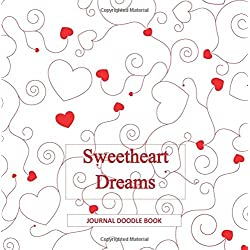 Sweetheart Dreams Journal Doodle Book: Friendship Books and Journals for Girls in all Departments; Valentines Day Gifts in all D; Valentines Day Books ... al; Valentines Day Gifts for Girlfriend in al