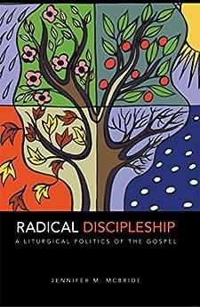 Radical Discipleship: A Liturgical Politics of the Gospel by [McBride, Jennifer M.]