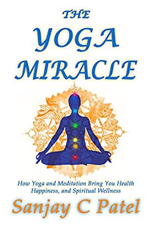 The Yoga Miracle: How Yoga and Meditation Bring You Health ...