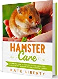 Hamster Care: A Complete Guide to Learn How to Take