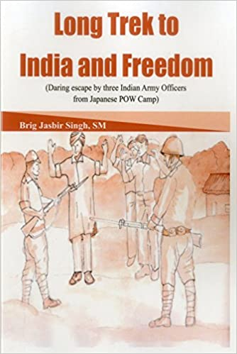 Long Trek to India and Freedom: Daring Escape by Three Indian Army Officers from Japanese POW Camp