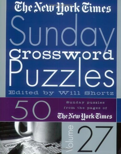 The New York Times Sunday Crossword Puzzles Volume 27: 50 Sunday Puzzles from the Pages of The New York Times