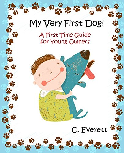 My Very First Dog!: A First Time Guide for Young Owners