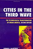 Cities in the Third Wave : The Technological Transformation of Urban America, Ruchelman, Leonard I., 0742539083