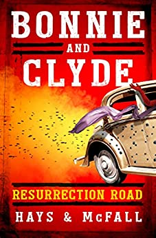 Bonnie and Clyde: Resurrection Road by [Hays, Clark, McFall, Kathleen]