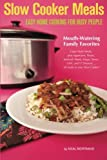 Slow Cooker Meals: Easy Home Cooking for Busy People, or How to Cook Simple Cajun and Southern Crock Pot Recipes including Pastas, Meats, Soups, Stews, Chili and Desserts