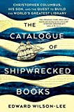 The-Catalogue-of-Shipwrecked-Books-Christopher-Columbus-His-Son-and-the-Quest-to-Build-the-Worlds-Greatest-Lib