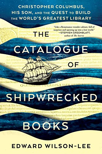 The Catalogue of Shipwrecked Books: Christopher Columbus, His Son, and the Quest to Build the World's Greatest Library from Scribner