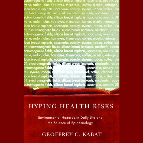 Hyping Health Risks: Environmental Hazards in Daily Life and the Science of Epidemiology by Caravan