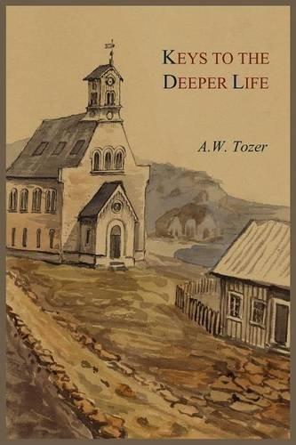 Keys to the Deeper Life by A W Tozer (2011-05-26) por A W Tozer