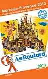 Le Routard Marseille, Provence 2013, capitale européenne de la culture par Guide du Routard