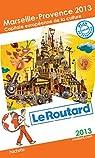 Le Routard Marseille, Provence 2013, capitale européenne de la culture par Guide du Routard