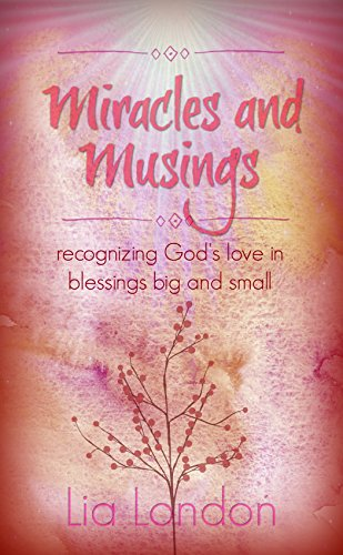 Miracles and Musings: recognizing God's love in blessings big and small (Little Devotionals Book 2)