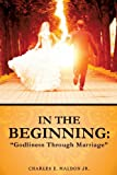 In the Beginning, Charles E. Maldon Jr, 162839952X