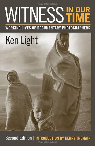 Witness in Our Time, Second Edition: Working Lives of Documentary (Photographers Life)