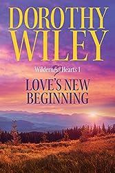 LOVE'S NEW BEGINNING: An American Historical Romance (Wilderness Hearts Historical Romances Book 1)