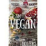 Veggie Recipe Book: Vegan cookbook recipes for Yoga Lovers: I am Vegan (Whole food, Vegetarian, Clean eating, Whole foods diet, Veggie) with pictures (Vegetarian food 1)