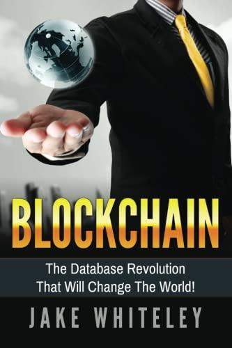 Download Blockchain: The Database Revolution That Will Change The World! (Volume 1) ebook