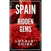 Hidden Gems of SPAIN - Locals Complete Travel Guide for Spain 2018: 8 TRAVEL Guides in 1 : Barcelona, Canary Islands, Granada, Ibiza, Madrid, Mallorca, Seville, Valencia