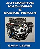 Engine Service : Automotive Machining and Engine Repair, Gary Lewis, 0978741501