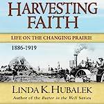 Harvesting Faith: Life on the Changing Prairie: Planting Dreams, Book 3 | Linda K. Hubalek