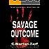 Savage Outcome - A Dark Thriller (Garrett & Petrus Action Packed Thrillers Book 4)