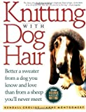 Knitting With Dog Hair: Better A Sweater From A Dog You Know and Love Than From A Sheep You'll Never Meet by Kendall Crolius (1997-01-15)
