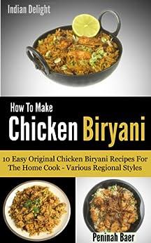 How To Make Chicken Biryani - 10 Easy Chicken Biryani Recipes For The Home Cook by [Baer, Peninah]