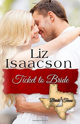 Read Online Ticket to Bride: An Inspirational Western Romance (Bride, Texas Series) (Volume 3) PDF