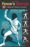Fencer's Start-Up: A Beginner's Guide to Fencing (Start-Up Sports series)