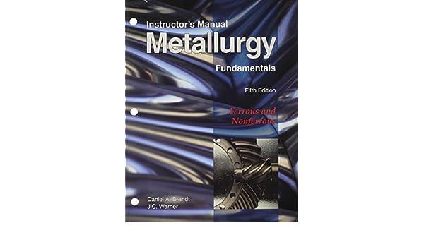 Metallurgy Fundamentals Instructors Manual Daniel A Brandt