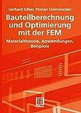 Bauteilberechnung und Optimierung mit der FEM: Materialtheorie, Anwendungen, Beispiele (German Edition)