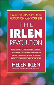 Irlen Revolution : A Guide to Changing Your Perception and Your Life
