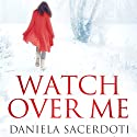 Watch Over Me Audiobook by Daniela Sacerdoti Narrated by Helen McAlpine