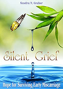 Silent Grief: Hope For Surviving Early Miscarriage by [Graber, Kendra]