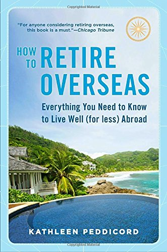 How to Retire Overseas: Everything You Need to Know to Live Well (for Less) Abroad cover
