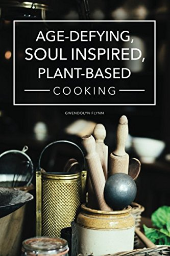 Age-Defying, Soul Inspired Plant-Based Cooking