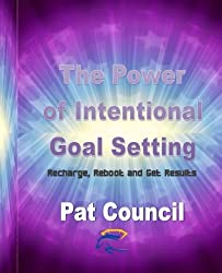 The Power of Intentional Goal Setting: Recharge, Reboot and Get Results